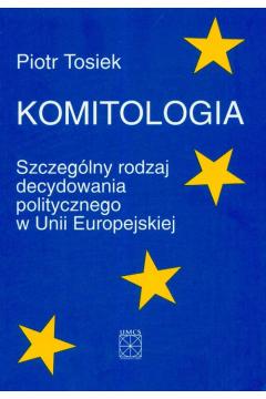 Komitologia Szczególny rodzaj decydowania politycznego w Unii Europejskiej