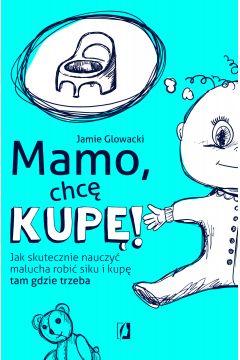 Mamo, chcę kupę! Jak skutecznie nauczyć malucha robić siku i kupę tam, gdzie trzeba
