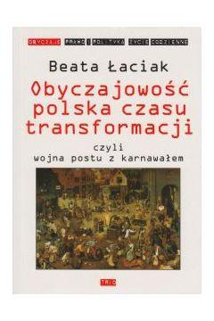 Obyczajowość polska czasu transformacji czyli wojna postu z karnawałem Beata Łaciak