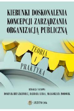 Kierunki doskonalenia koncepcji zarządzania organizacją publiczną. Teoria i praktyka