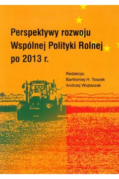 Perspektywy rozwoju Wspólnej Polityki Rolnej po 2013 r