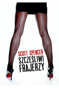 Szczęśliwi frajerzy - Scott Spencer
