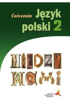 Między nami. Klasa 2. Język polski. Ćwiczenia. Gimnazjum