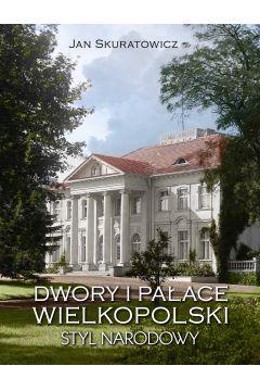 Dwory i pałace Wielkopolski. Styl narodowy
