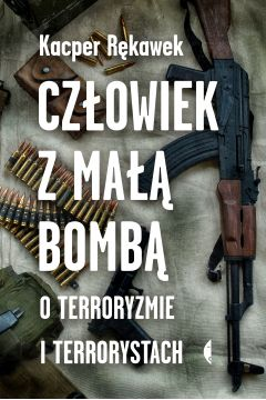 Człowiek z małą bombą.O terroryzmie i terrorystach