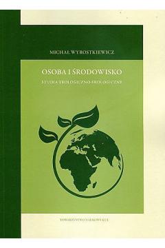 Osoba i środowisko. Studia teologiczno- ekologiczne