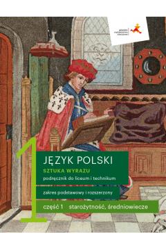 Sztuka wyrazu 1. Część 1. Starożytność, średniowiecze. Język polski. Podręcznik do liceum i technikum. Zakres podstawowy i rozszerzony