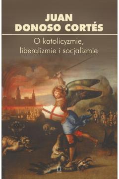 O katolicyzmie, liberalizmie i socjalizmie