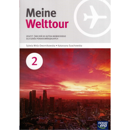 Meine Welttour. Część 2. Zeszyt ćwiczeń do języka niemieckiego dla szkół ponadgimnazjalnych
