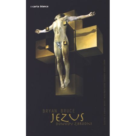 Jezus Dowody zbrodni Śledztwo w sprawie śmierci najsłynniejszego człowieka wszech czasów