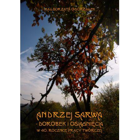 Andrzej Sarwa - dorobek i osiągnięcia w 40. rocznicę pracy twórczej