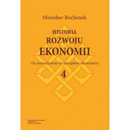 Historia rozwoju ekonomii Tom 4 Od neomarksizmu do początków ekonometrii