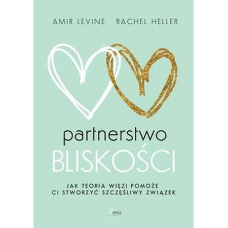 Partnerstwo bliskości. Jak teoria więzi pomoże ci stworzyć szczęśliwy związek