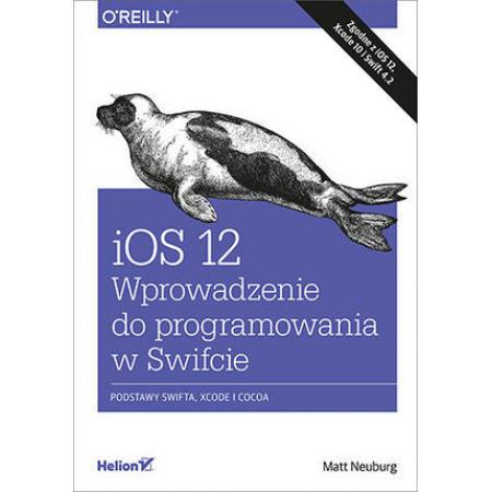 iOS 12. Wprowadzenie do programowania w Swifcie