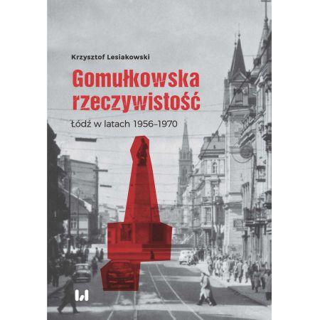Gomułkowska rzeczywistość. Łódź w latach 1956-1970