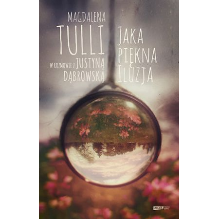 Jaka piękna iluzja. Magdalena Tulli w rozmowie..