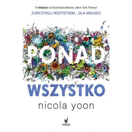 Ponad Wszystko Nicola Yoon Książka W Księgarni Taniaksiazkapl