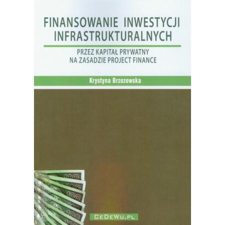 Finansowanie inwestycji infrastrukturalnych przez kapitał prywatny na zasadzie project finance