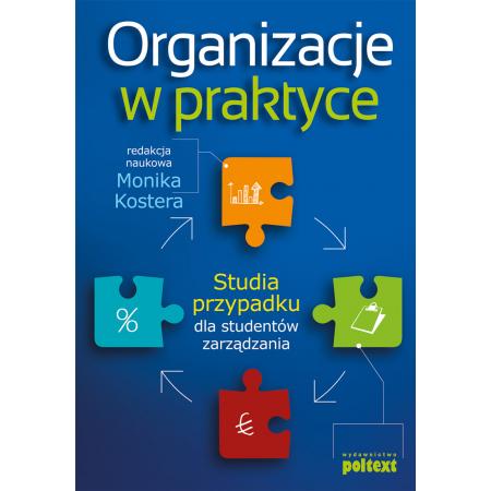 Organizacje w praktyce. Studia przypadku dla studentów zarządzania