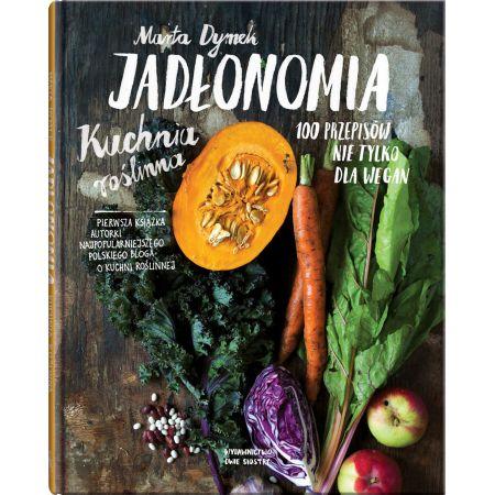 Jadłonomia. Kuchnia roślinna 100 przepisów nie tylko dla wegan