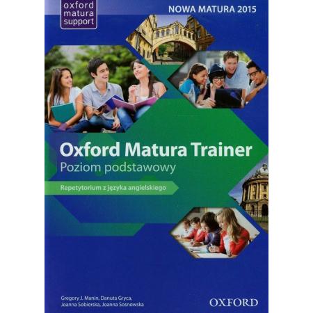 Oxford Matura Trainer. Poziom podstawowy. Repetytorium z języka angielskiego