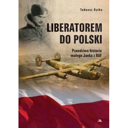 Liberatorem do Polski. Prawdziwa historia małego..