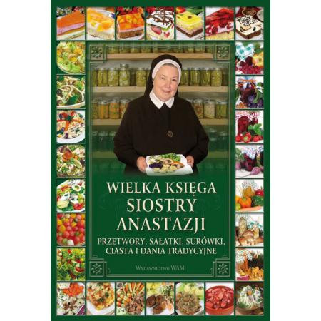 Wielka Księga Siostry Anastazji Przetwory Sałatki Surówki Ciasta I Dania Tradycyjne