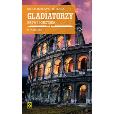 Kieszonkowa historia. Gladiatorzy. Krew i igrzyska