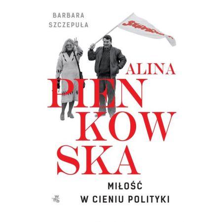 Alina Pienkowska. Miłość w cieniu polityki