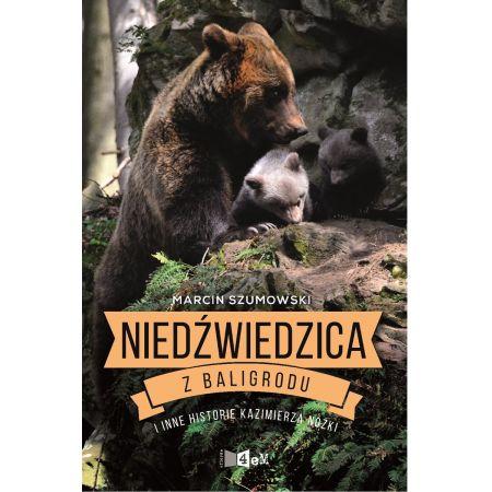 Niedźwiedzica z Baligrodu i inne historie K. Nóżki
