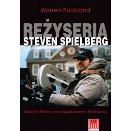 Reżyseria Steven Spielberg. Warsztat filmowy we współczesnym Hollywood