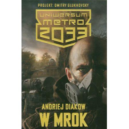 Metro 2033. Uniwersum - W mrok