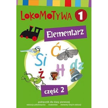 Lokomotywa 1. Elementarz. Podręcznik dla klasy pierwszej do edukacji polonistycznej i środowiska z elementami innych edukacji. Część 2