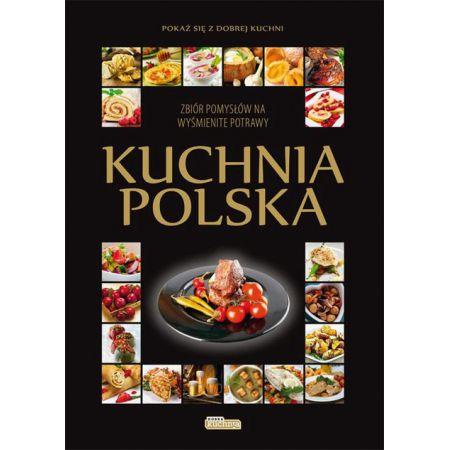 Kuchnia Polska Zbior Pomyslow Na Wysmienite Potrawy Pokaz Sie Z
