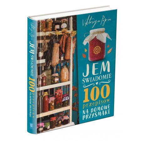 Jem świadomie. 100 przepisów na domowe przysmaki