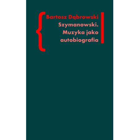 Szymanowski Muzyka jako autobiografia