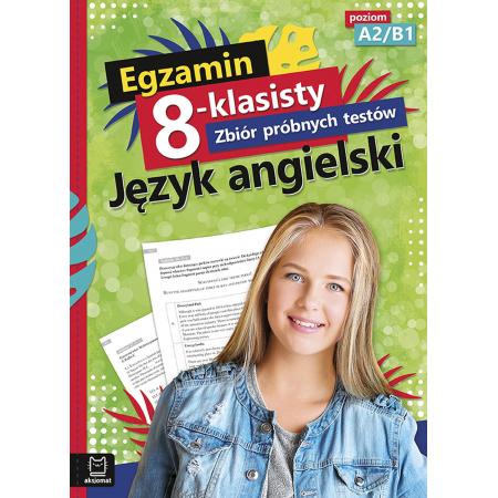Egzamin 8-klasisty. Zbiór próbnych testów. Język angielski poziom A2-B1