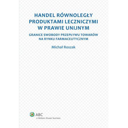 Handel równoległy produktami leczniczymi w prawie unijnym. Granice swobody przepływu towarów na rynku farmaceutycznym