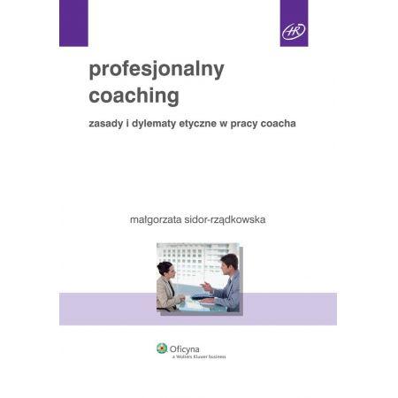 Profesjonalny coaching. Zasady i dylematy etyczne w pracy coacha