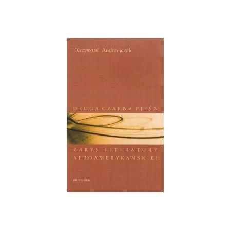 Długa czarna pieśń Zarys literatury afroamerykańskiej Krzysztof Andrzejczak