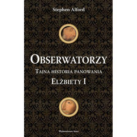 Obserwatorzy. Tajna historia panowania Elżbiety I