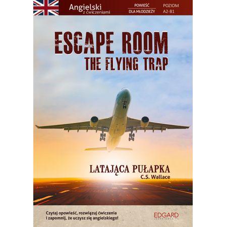 Escape Room. The Flying Trap. Latająca pułapka. Angielski powieść dla młodzieży z ćwiczeniami