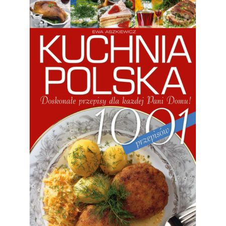 Kuchnia Polska 1001 Przepisów Aszkiewicz Ewa Twarda Oprawa