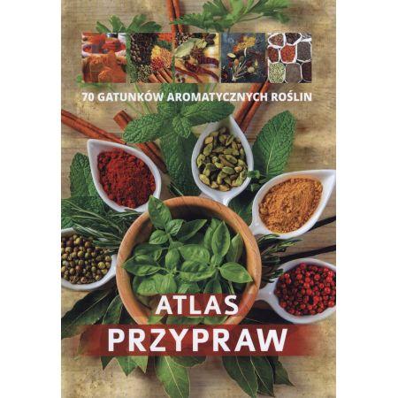 Atlas przypraw. 80 gatunków aromtycznych roślin