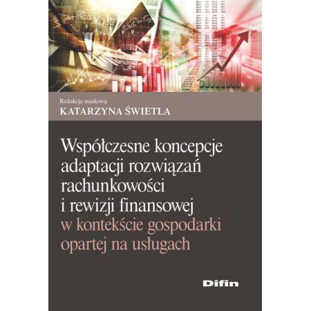 Współczesne koncepcje adaptacji rozwiązań rachunkowości i rewizji finansowej w kontekście gospodarki opartej na usługach
