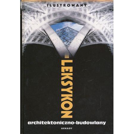 Ilustrowany leksykon architektoniczno - budowlany