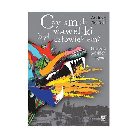 Czy smok wawelski był człowiekiem historia polskich legend
