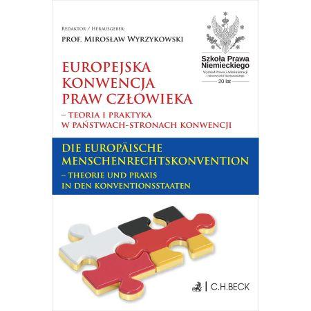 Europejska Konwencja Praw Człowieka - teoria i praktyka w Państwach-Stronach Konwencji. Die Europäische Menschenrechtskonvention - Theorie und Praxis in den Konventionsstaaten