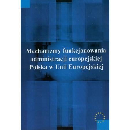 Mechanizmy funkcjonowania administracji europejskiej. Polska w Unii Europejskiej