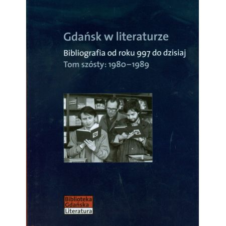 Gdańsk w literaturze Tom 6 1980-1989